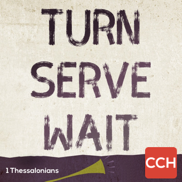 1 Thessalonians: Turn. Serve. Wait.